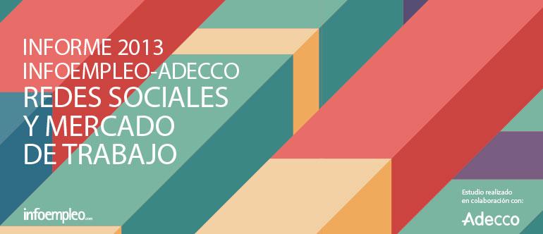 redes sociales, INFORME 2013 INFOEMPLEO-ADECCO: sobre redes sociales y mercado de trabajo.