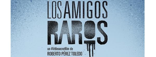 "LittleSecretFilm, ""Los amigos raros"" en #LittleSecretFilm"