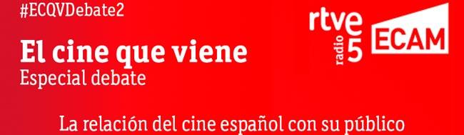 ECAM, La ECAM y El Cine Que Viene (RNE5) realizarán un segundo debate sobre el cine