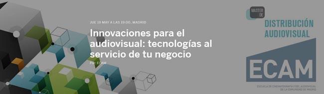 ECAM, La ECAM te  invita al encuentro sobre innovaciones para el audiovisual: tecnologías al servicio de tu negocio