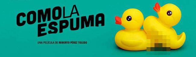 Como la espuma, Estreno el 2 de junio de Como la espuma, la nueva película de Roberto Pérez Toledo