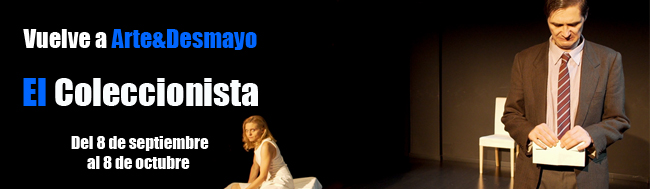 teatro, Vuelve el teatro con Arte&Desmayo y EL COLECCIONISTA