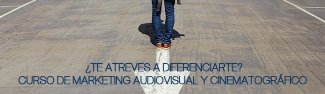 Marketing, ¿Te atreves a diferenciarte? Curso de Marketing Audiovisual y Cinematográfico