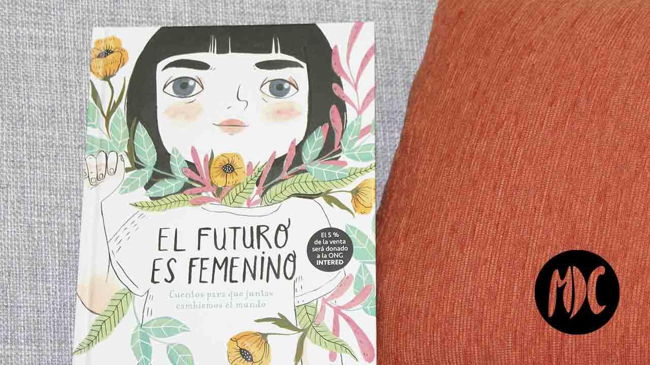 El futuro es femenino, El futuro es femenino. Cuentos para que juntas cambiemos el mundo
