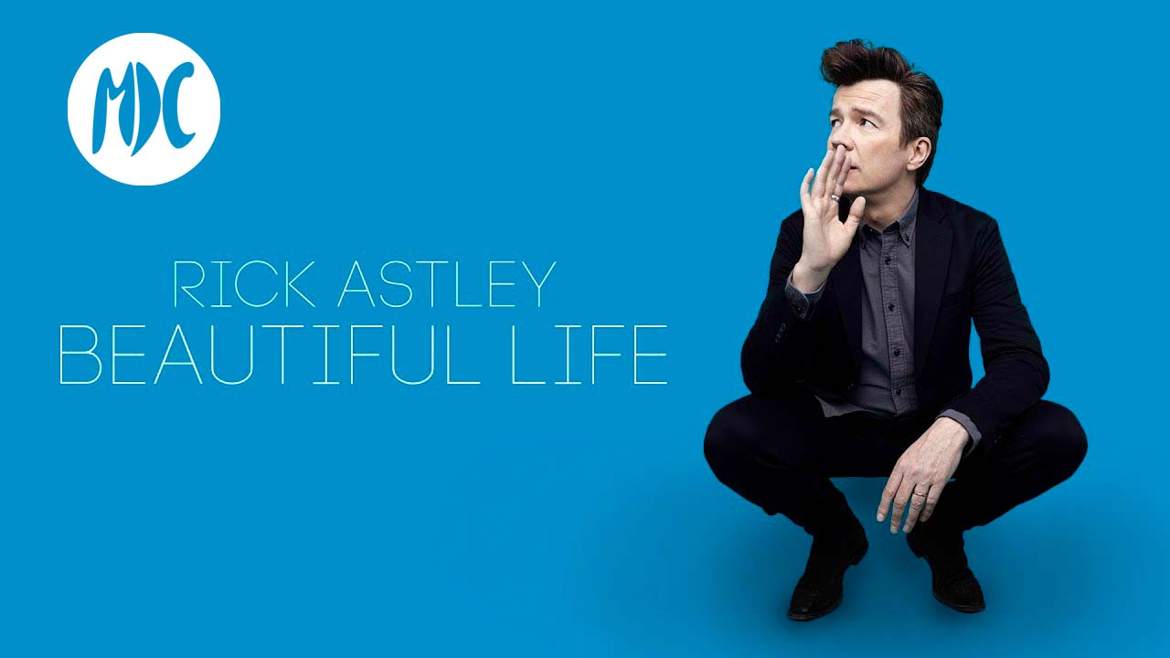 Rick Astley, «Beautiful life», vuelve Rick Astley