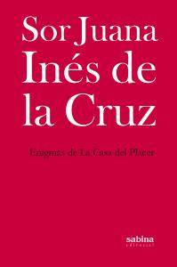 amor, Los enigmas de la Casa del Placer. Poesía de amor lésbico por Sor Juana Inés de la Cruz.