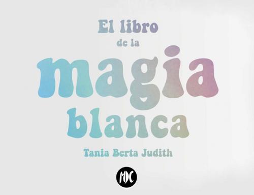 El libro de la magia blanca, un crush con Tania Berta Judith