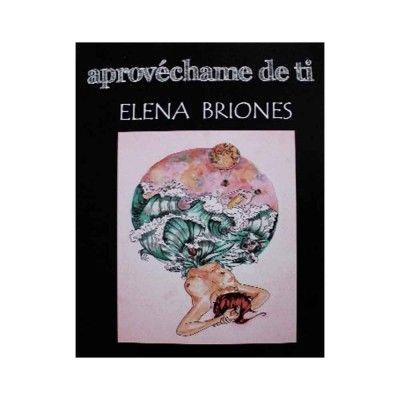Aprovéchame de ti de Elena Briones
